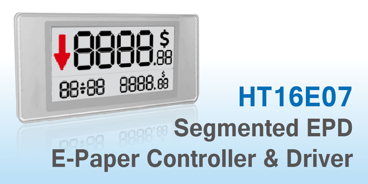 HOLTEK新推出HT16E07电泳型电子纸120段驱动IC